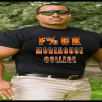 F%CK DEAR OLD MOREHOUSE COLLEGE