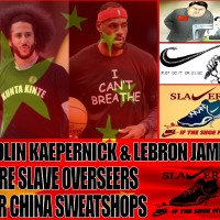CHINA SLAVE MASTERS: KAEPERNICK & JAMES ARE CHINA SWEATSHOP SLAVERS...